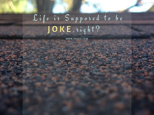 Life is Supposed to be Joke
