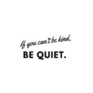 If you cant be kind.be quiet. #quotesaboutlife #quotes #lifequotestoliveby #editbycanva #canvasart #lifegoals #bekind#kindness #morning #goodmorning #sunshine#love#life#nice#clozetteid #DiarypinkTian #Tianpink #thursday