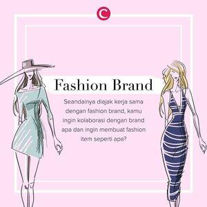 Berkhayal yuk, kalau diajak kolaborasi dengan fashion brand kamu ingin berkolaborasi dengan brand apa dan membuat fashion items seperti apa? Komen dan mention brand-nya di bawah ya, Clozetters! #ClozetteID