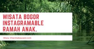 4 Wisata Bogor Instagramable dan cocok untuk anak yang wajib di kunjungi