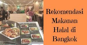 Rekomendasi Tempat Makan Halal di Bangkok