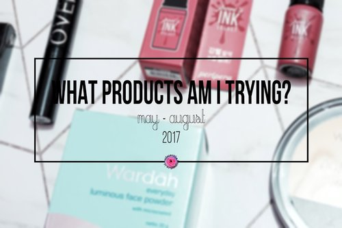 VIDA ZENITHA: WHAT PRODUCTS AM I TRYING? [May - August 2017]