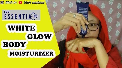 Mini Review White Glow Body Moisturizer   Spa Essentia   Titah Sanjana - YouTube