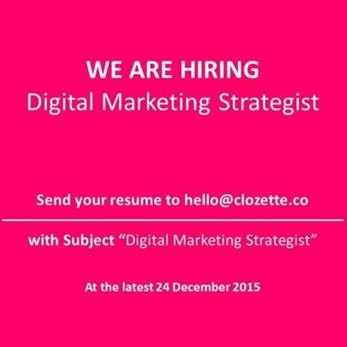Be a part of Clozette Family! We are currently seeking for Digital Marketing Strategist position.  What you will do : 1. Plan and execute campaign using digital media like GDN etc. 2. Plan and execute campaign for social media Ads like facebook, etc. 3. Improve the performance of Price comparison sites (PCS). 4. Monitor and analyze performance (Google Analytics). 5. Plan and manage the digital marketing budget. 6. Find the new media channel  e.g. new inventory and so on.  If you are interested in applying for this challenging #career and meet the qualifications, send your CV with expected salary and recent photograph to hello@clozette.co (with subject : Digital Marketing Strategist) latest by 24th December 2015.  #clozetteid