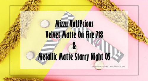Journey About Makeup: Sp. Review: Mizzu VaLIPcious Velvet Matte On Fire 718 dan Metallic Matte Starry Night 05
