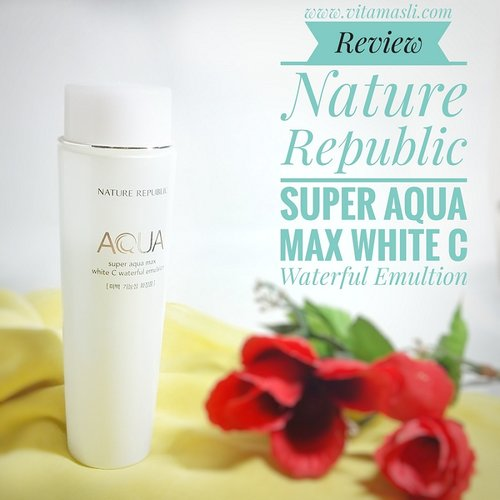 Vita Masli's Blog : Review Skincare : Nature Republic Super Aqua Max White C Waterful Emulsion