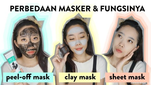 Perbedaan Fungsi Peel Off Mask, Clay Mask, Sheet Mask