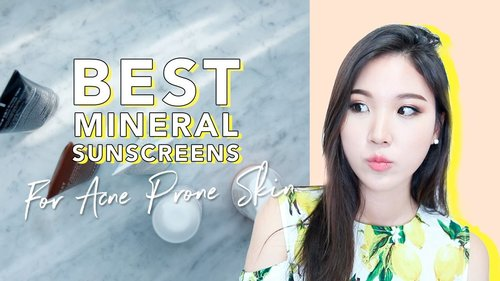 Best Sunscreens for Acne Prone Skin • Mineral Sunscreen Recommendation - YouTube