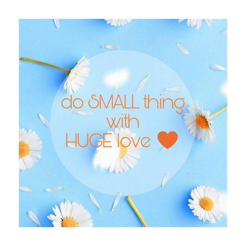 do SMALL thing with HUGE love ♥good afternoon UNIVERSE!.#clozetteID #alca_quote #inspiringquotes