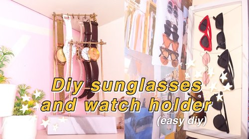 DIY STORAGE IDEAS: DIY WATCH HOLDER AND SUNGLASSES HOLDER - YouTube