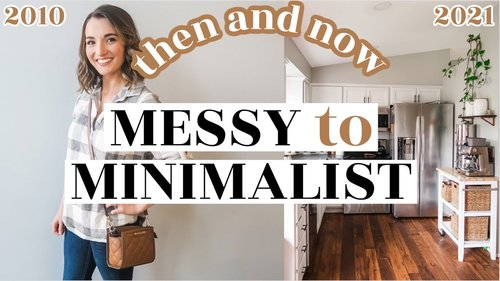 MESSY TO MINIMAL THEN AND NOW: Ways I Was Minimalist Without Knowing It! Looking Back + Life Lessons - YouTube